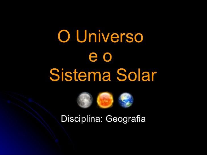 O Universo  e o  Sistema Solar Disciplina: Geografia