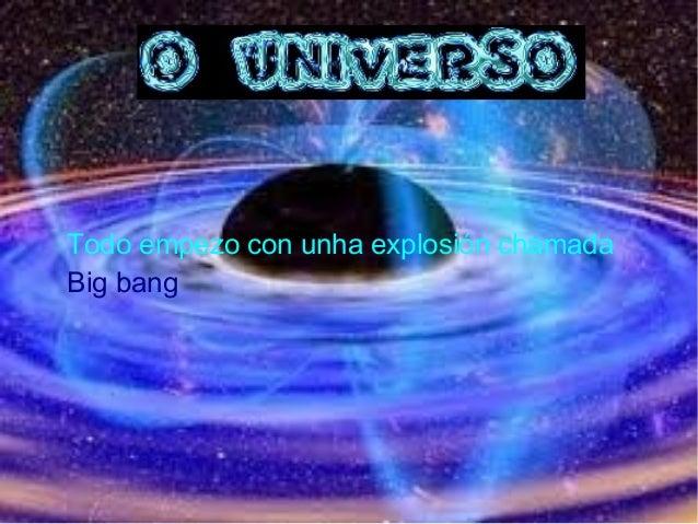 Todo empezo con unha explosión chamada Big bang