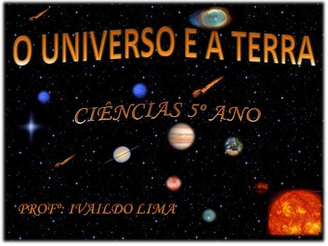 O Universo é formado por matéria e energia. A origem do Universo que conhecemos provavelmente se deu há 15 bilhões de ano...