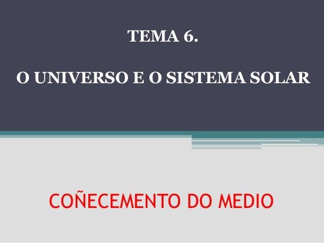 TEMA 6.O UNIVERSO E O SISTEMA SOLAR   COÑECEMENTO DO MEDIO