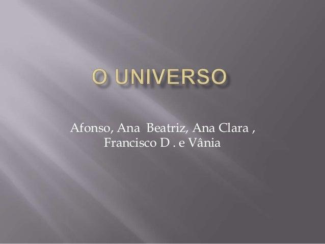 Afonso, Ana Beatriz, Ana Clara ,     Francisco D . e Vânia