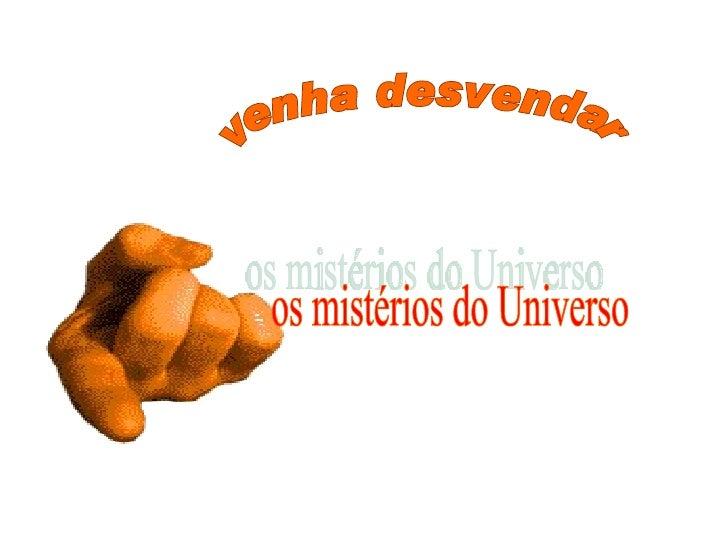 venha desvendar  os mistérios do Universo