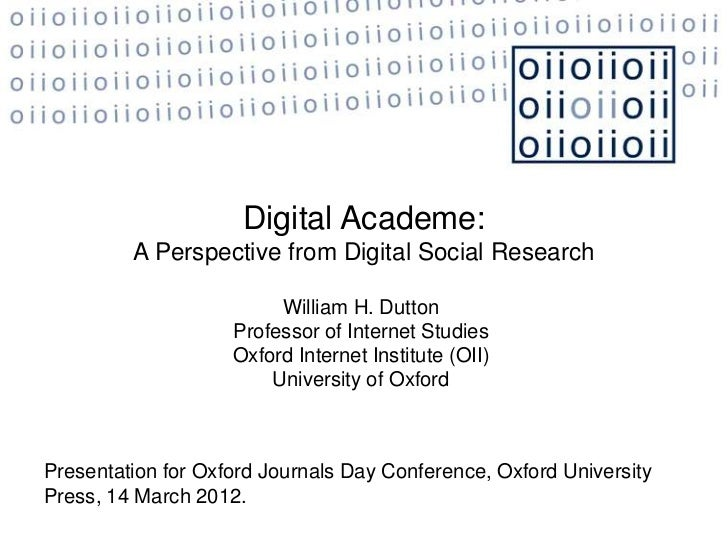 Digital Academe:         A Perspective from Digital Social Research                         William H. Dutton             ...