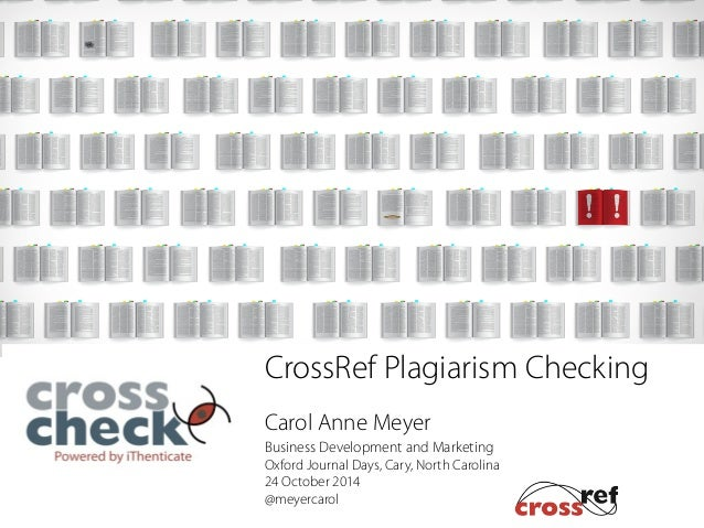 CrossRef Plagiarism Checking  !  Carol Anne Meyer  Business Development and Marketing  Oxford Journal Days, Cary, North Ca...