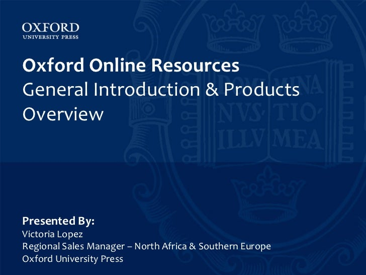 Oxford Online ResourcesGeneral Introduction & ProductsOverviewPresented By:Victoria LopezRegional Sales Manager – North Af...