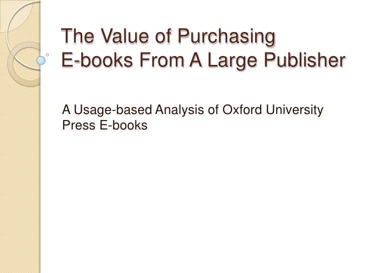 The Value of PurchasingE-books From A Large PublisherA Usage-based Analysis of Oxford UniversityPress E-books