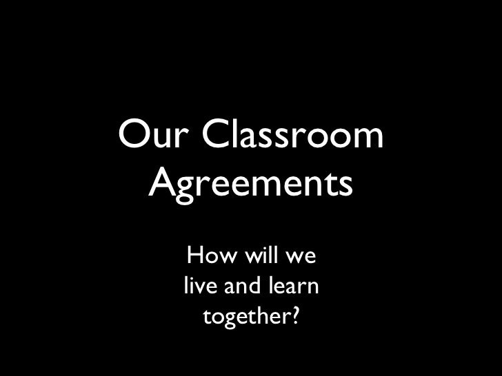 Our Classroom Agreements How will we live and learn together?