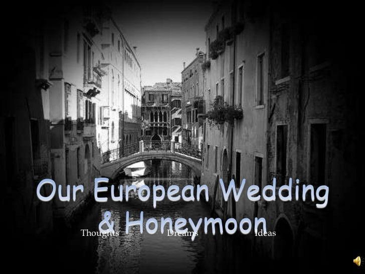 Our European Wedding & Honeymoon<br />Thoughts<br />Dreams<br />Ideas<br />