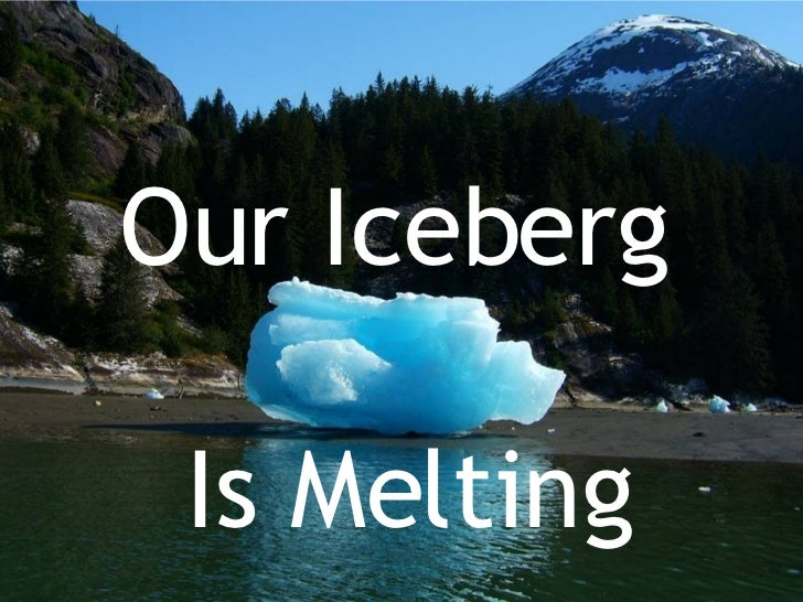 essay on our iceberg is melting I came across our iceberg is melting changing and succeeding under any conditions when looking for a book on organizational change i was then pleased to see that the forward was written by spencer johnson who authored who moved my cheese and coauthored the one minute manager, both very popular books.