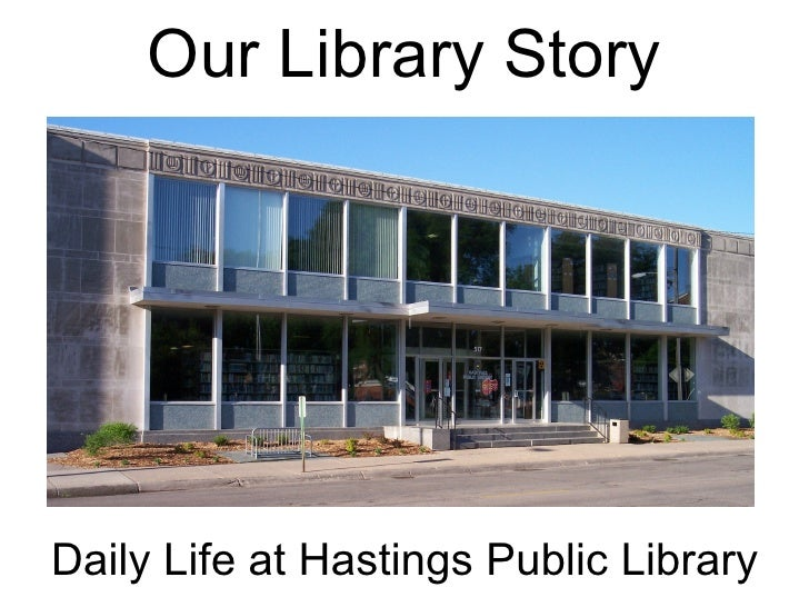 Our Library Story Daily Life at Hastings Public Library