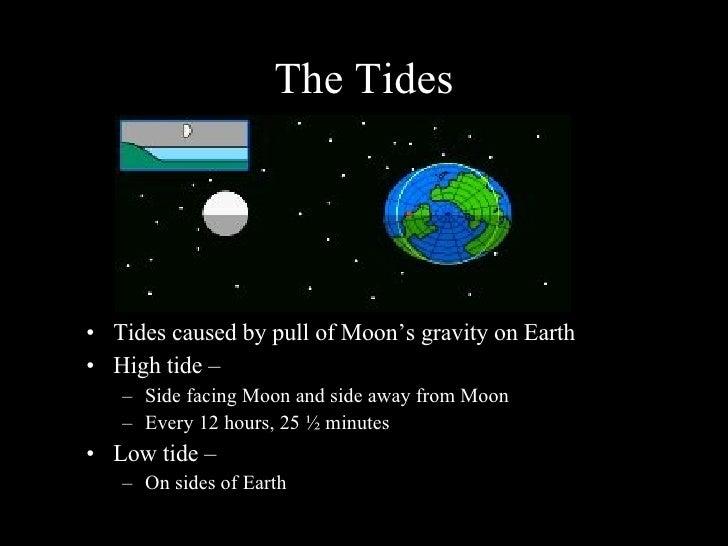 The Tides <ul><li>Tides caused by pull of Moon's gravity on Earth </li></ul><ul><li>High tide – </li></ul><ul><ul><li>Side...