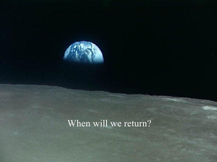 When will we return?