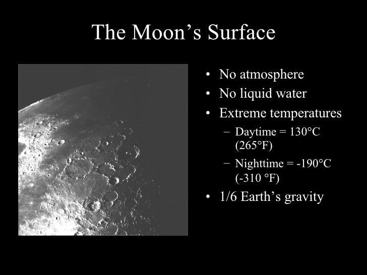 The Moon's Surface <ul><li>No atmosphere </li></ul><ul><li>No liquid water </li></ul><ul><li>Extreme temperatures </li></u...
