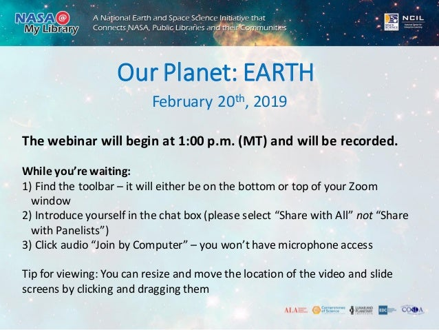 February 20th, 2019 Our Planet: EARTH The webinar will begin at 1:00 p.m. (MT) and will be recorded. While you're waiting:...