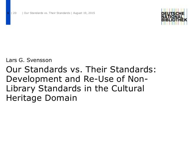 Our Standards vs. Their Standards: Development and Re-Use of Non- Library Standards in the Cultural Heritage Domain Lars G...