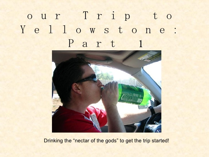 "our Trip to Yellowstone: Part 1 Drinking the ""nectar of the gods"" to get the trip started!"