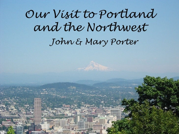 Our Visit to Portland and the Northwest John & Mary Porter