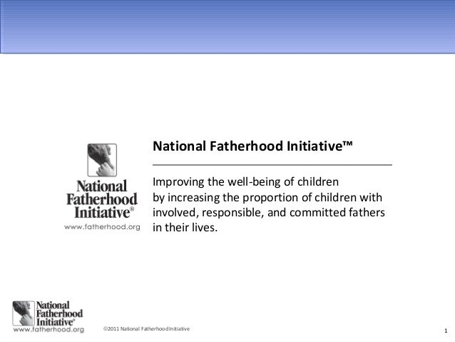 National Fatherhood Initiative™                    ________________________________________________                    Imp...