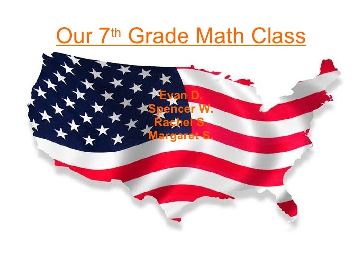 Our 7 th  Grade Math Class Evan D. Spencer W. Rachel S. Margaret S.