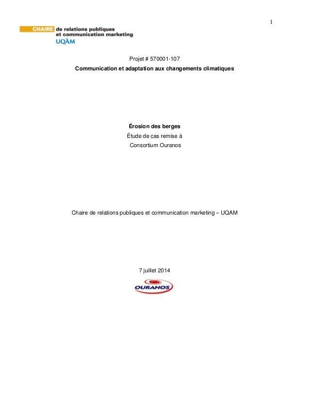 1 Projet # 570001-107 Communication et adaptation aux changements climatiques Érosion des berges Étude de cas remise à Con...