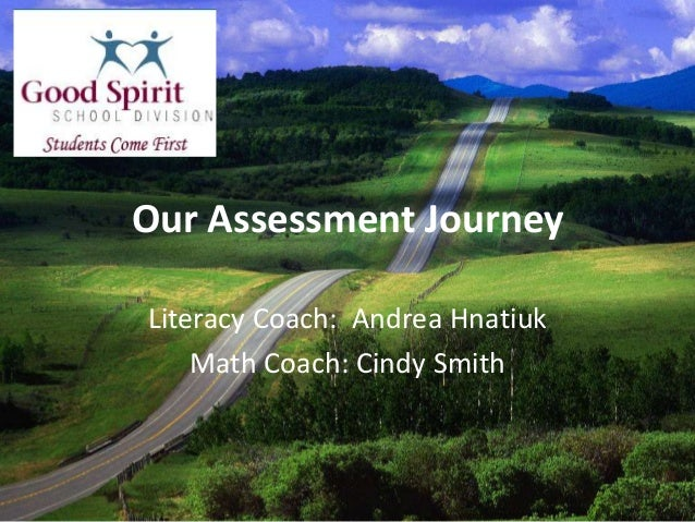 Our Assessment JourneyLiteracy Coach: Andrea Hnatiuk    Math Coach: Cindy Smith