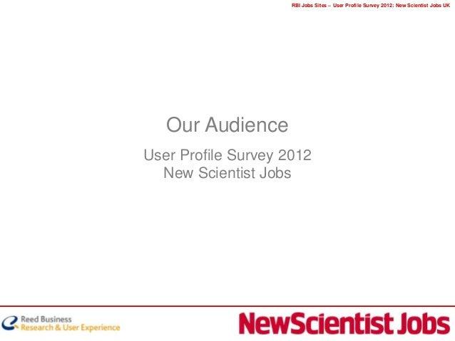 RBI Jobs Sites – User Profile Survey 2012: New Scientist Jobs UK   Our AudienceUser Profile Survey 2012  New Scientist Jobs