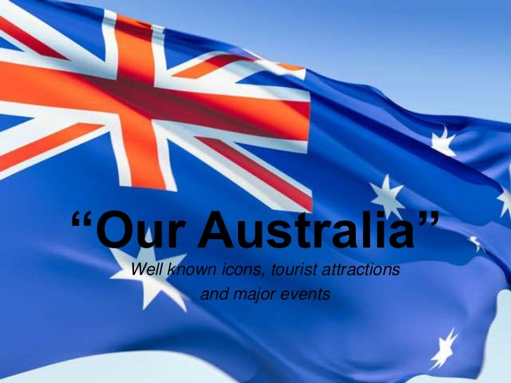 """Our Australia""<br />Well known icons, tourist attractions <br />and major events<br />"
