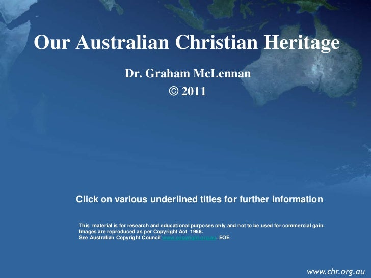 Our Australian Christian Heritage                      Dr. Graham McLennan                             © 2011    Click on ...