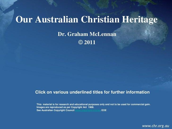 Our Australian Christian Heritage                      Dr. Graham McLennan                             © 2011    Click on ...