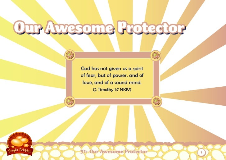 Our Awesome Protector        God has not given us a spirit        of fear, but of power, and of         love, and of a sou...