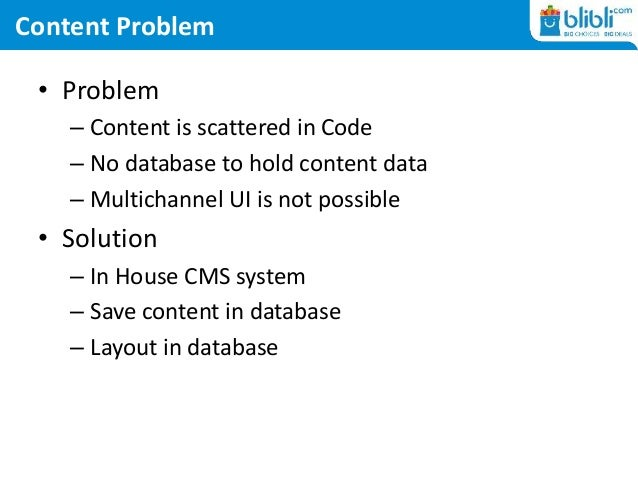 Content Problem • Problem – Content is scattered in Code – No database to hold content data – Multichannel UI is not possi...