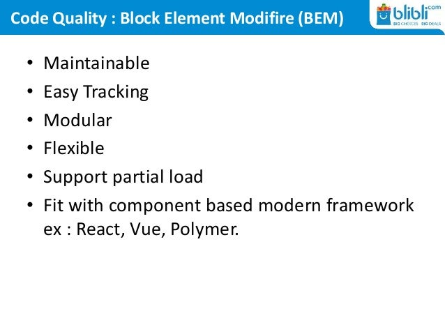 Code Quality : Block Element Modifire (BEM) • Maintainable • Easy Tracking • Modular • Flexible • Support partial load • F...