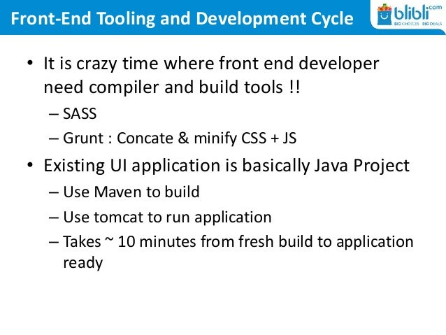 Front-End Tooling and Development Cycle • It is crazy time where front end developer need compiler and build tools !! – SA...