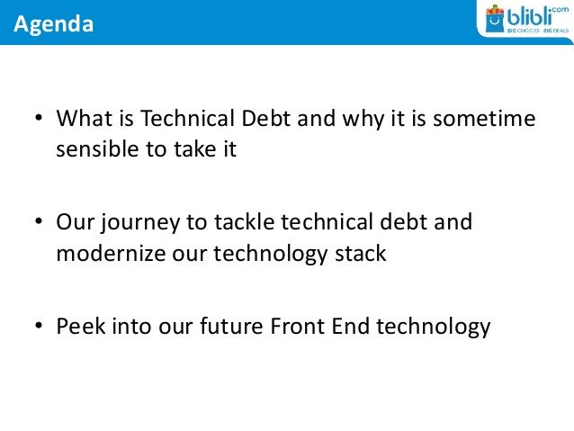 Agenda • What is Technical Debt and why it is sometime sensible to take it • Our journey to tackle technical debt and mode...