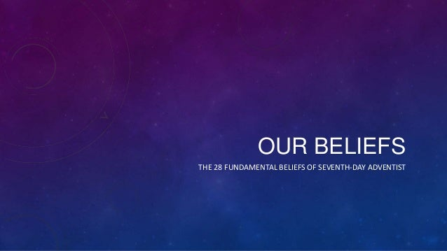 OUR BELIEFS THE 28 FUNDAMENTAL BELIEFS OF SEVENTH-DAY ADVENTIST