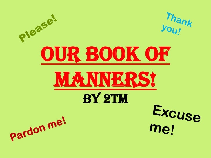 Our Book Of Manners!   By 2TM