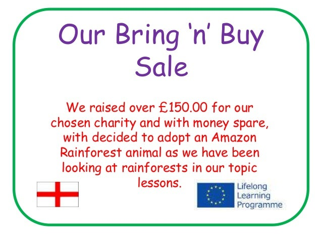Our Bring 'n' Buy Sale We raised over £150.00 for our chosen charity and with money spare, with decided to adopt an Amazon...