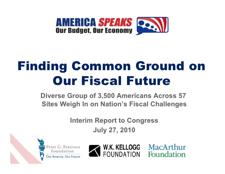 Finding Common Ground on      Our Fiscal Future   Diverse Group of 3,500 Americans Across 57   Sites Weigh In on Nation's ...