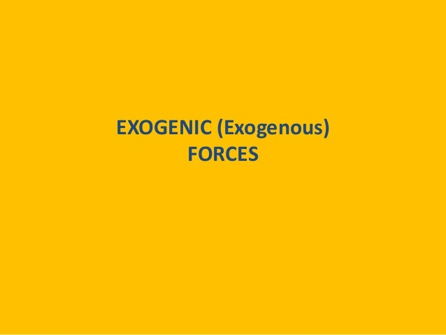 EXOGENIC (Exogenous) FORCES