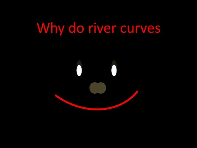 Why do river curves