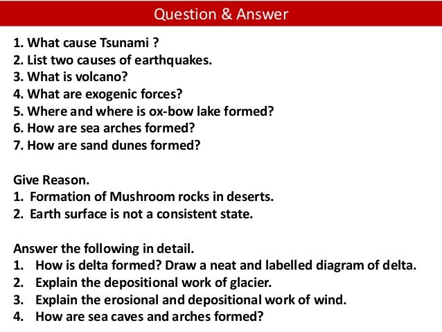 Question & Answer 1. What cause Tsunami ? 2. List two causes of earthquakes. 3. What is volcano? 4. What are exogenic forc...