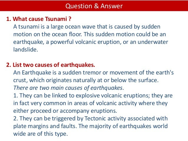 1. What cause Tsunami ? A tsunami is a large ocean wave that is caused by sudden motion on the ocean floor. This sudden mo...