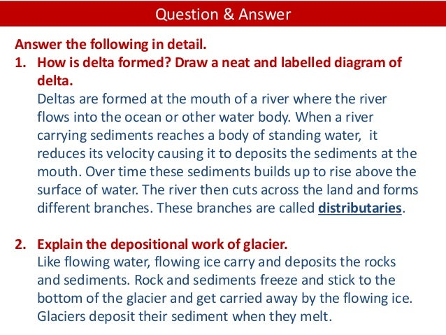 Answer the following in detail. 1. How is delta formed? Draw a neat and labelled diagram of delta. Deltas are formed at th...