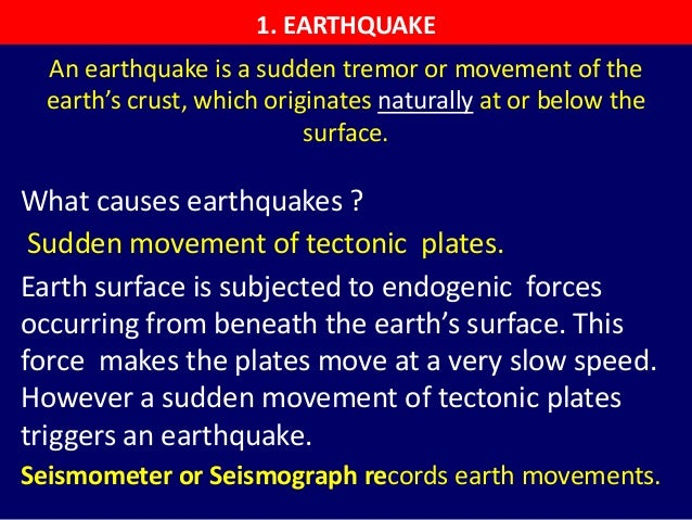 An earthquake is a sudden tremor or movement of the earth's crust, which originates naturally at or below the surface. Wha...