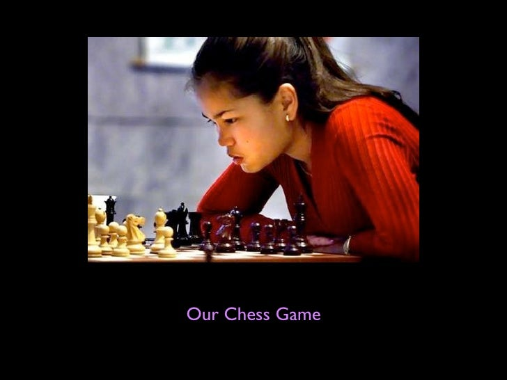 Our Chess Game