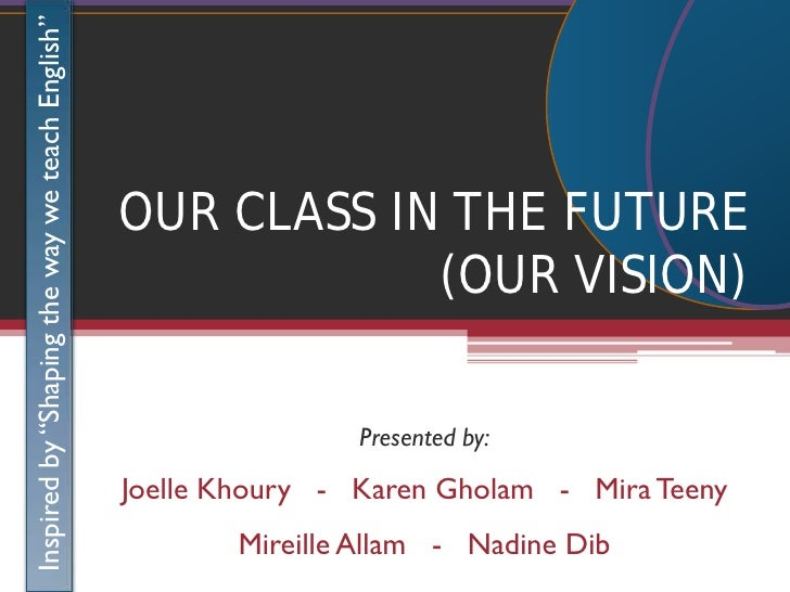 "Inspired by ""Shaping the way we teach English""                                                      OUR CLASS IN THE FUTUR..."