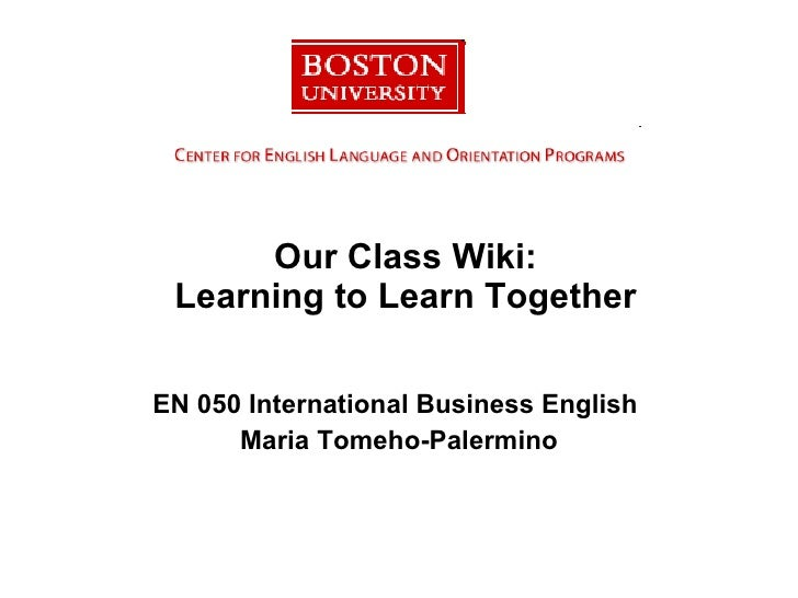 Our Class Wiki: Learning to Learn Together EN 050 International Business English  Maria Tomeho-Palermino