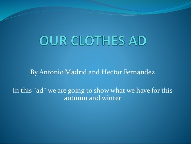 By Antonio Madrid and Hector Fernandez In this ¨ad¨ we are going to show what we have for this autumn and winter