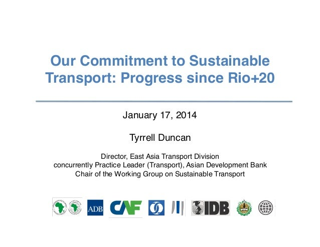 Our Commitment to Sustainable Transport - Progress since Rio+20 - Tyrrell Duncan - Asian Development Bank - Transforming Transportation 2014 - EMBARQ The World Bank Slide 2