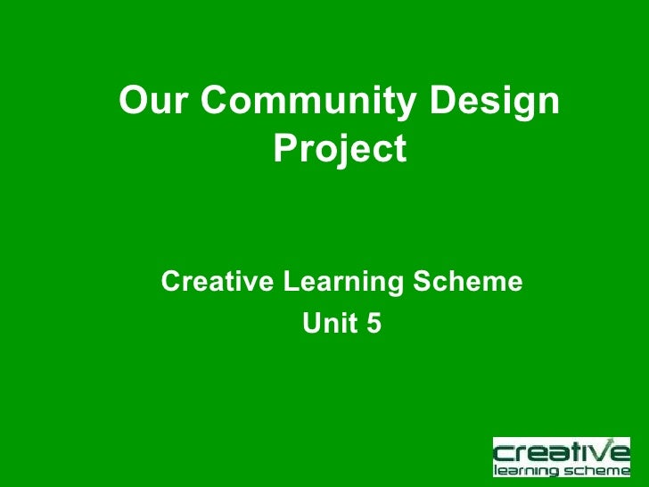 Our Community Design Project Creative Learning Scheme Unit 5